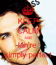 KEEP CALM AND Ian're  simply perfect - Personalised Poster large