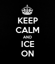 KEEP CALM AND ICE ON - Personalised Poster large