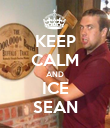 KEEP CALM AND ICE SEAN - Personalised Poster large