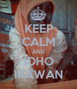 KEEP CALM AND IDHO IRAWAN - Personalised Poster large
