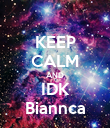 KEEP CALM AND IDK Biannca - Personalised Poster large