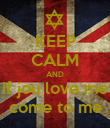 KEEP CALM AND if jou love me come to me - Personalised Poster large