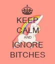 KEEP CALM AND IGNORE BITCHES - Personalised Poster large