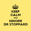 KEEP CALM AND IGNORE DR STOPPARD - Personalised Poster large