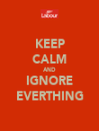 KEEP CALM AND IGNORE EVERTHING - Personalised Poster large