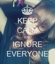 KEEP CALM AND IGNORE EVERYONE - Personalised Poster large