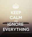 KEEP CALM AND IGNORE  EVERYTHING - Personalised Poster large