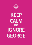 KEEP CALM AND IGNORE GEORGE - Personalised Poster large
