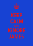 KEEP CALM AND IGNORE JAMES - Personalised Poster large