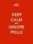 KEEP CALM AND IGNORE POLLS - Personalised Poster large
