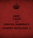 KEEP CALM AND IGNORE SABRINA'S CRAPPY APOLOGY :) - Personalised Poster large