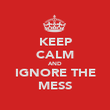 KEEP CALM AND IGNORE THE MESS - Personalised Poster large