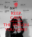 KEEP CALM AND IGNORE THE PERSON YOU LOVE! - Personalised Poster large
