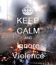 KEEP CALM AND Ignore Violence - Personalised Poster large