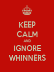KEEP CALM AND IGNORE WHINNERS - Personalised Poster large