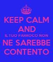 KEEP CALM AND IL TUO PARROCO NON NE SAREBBE CONTENTO - Personalised Poster large