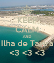 KEEP CALM AND Ilha de Tavira <3 <3 <3 - Personalised Poster large