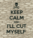 KEEP CALM AND I'LL CUT MYSELF  - Personalised Poster large