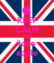 KEEP CALM AND ilove  apple - Personalised Poster large