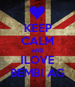 KEEP CALM AND ILOVE BEMBI AG - Personalised Poster large