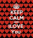 KEEP CALM AND ILOVE  You  - Personalised Poster large