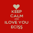 KEEP CALM AND ILOVE YOU ECİŞŞ - Personalised Poster large