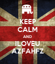 KEEP CALM AND ILOVEU AZFAHFZ - Personalised Poster large