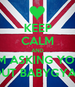 KEEP CALM AND IM ASKING YOU OUT BABYGYAL - Personalised Poster large