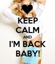 KEEP CALM AND I'M BACK BABY! - Personalised Poster large