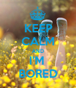 KEEP CALM AND I'M  BORED - Personalised Poster large