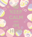 KEEP CALM AND IM HERE - Personalised Poster large