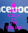 KEEP CALM AND I'M ONLINE - Personalised Poster large