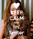 KEEP CALM AND Im' Smiler - Personalised Poster large