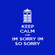 KEEP CALM AND IM SORRY IM SO SORRY - Personalised Poster large