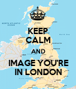 KEEP CALM AND IMAGE YOU'RE IN LONDON - Personalised Poster large