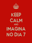 KEEP CALM AND IMAGINA NO DIA 7 - Personalised Poster large