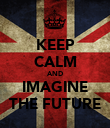 KEEP CALM AND IMAGINE THE FUTURE - Personalised Poster large