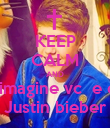 KEEP CALM AND  imagine vc  e o Justin bieber - Personalised Poster large