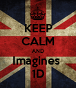KEEP CALM AND Imagines  1D - Personalised Poster large