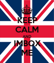 KEEP CALM AND IMBOX ME - Personalised Poster large