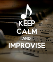 KEEP CALM AND IMPROVISE  - Personalised Poster large
