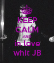 KEEP CALM AND in love whit JB - Personalised Poster large