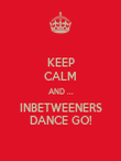 KEEP CALM AND ... INBETWEENERS DANCE GO! - Personalised Poster large