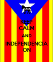 KEEP CALM AND INDEPENDÈNCIA ON - Personalised Poster large