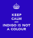 KEEP CALM AND INDIGO IS NOT A COLOUR - Personalised Poster large