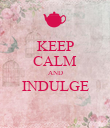 KEEP CALM AND INDULGE  - Personalised Poster large