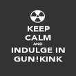 KEEP CALM AND INDULGE IN GUN!KINK - Personalised Poster large