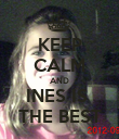 KEEP CALM AND INES IS  THE BEST - Personalised Poster small