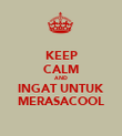 KEEP CALM AND INGAT UNTUK MERASACOOL - Personalised Poster large