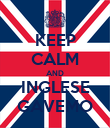 KEEP CALM AND INGLESE GAVEMO - Personalised Poster large